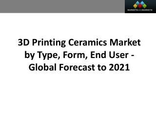 3D Printing Ceramics Market worth 131.5 Million USD by 2021
