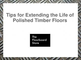 Tips for Extending the Life of Polished Timber Floors