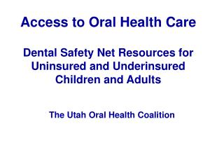 Access to Oral Health Care   Dental Safety Net Resources for Uninsured and Underinsured Children and Adults