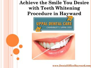 Achieve the Smile you desire with Teeth Whitening Procedure in Hayward