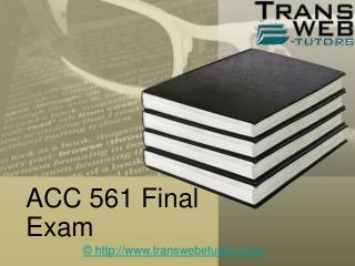 ACC 561 Final Exam - ACC 561 Final Exam questions and Answers | Transweb E Tutors
