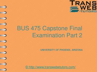BUS 475 Capstone Final Examination Part 2 : Transweb E Tutors