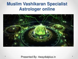 Best Muslim Vashikaran Specialist Astrologer online