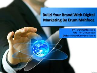 Build Your Brand With Digital Marketing - Erum Mahfooz