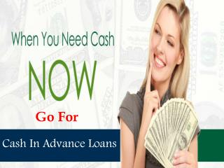 Cash In Advance Loans- Ideal Fund In Mid Month To Easily Meet Urgent Fiscal Necessities