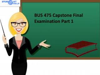 BUS 475 Capstone Final Examinatinon Part 1  Question and Answer | BUS 475 Capstone Final Examinatinon Part 1    - Studen