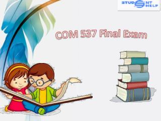 COM 537 Final Exam - COM 537 Final Exam Question And Answer | Studentehelp