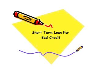 Poor Creditors Can Meet Their Fiscal Wants At Short Term Loan For Bad Credit