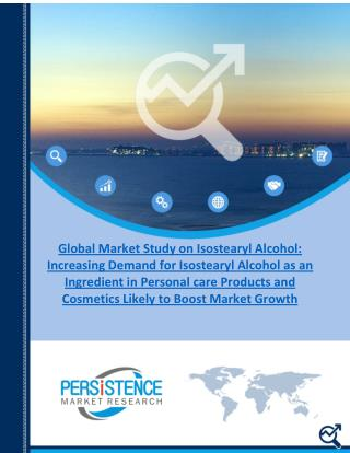 Global Isostearyl Alcohol Market to reach 19,594.4 tons by the end of 2024 � PMR Report