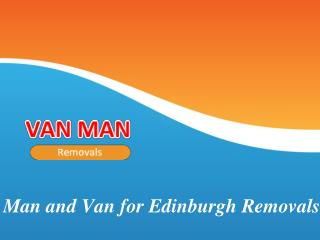 Man and Van for Edinburgh Removals