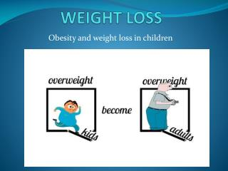 Obesity and weight loss in children