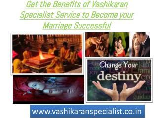 Get the Benefits of Vashikaran Specialist Service to Become your Marriage Successful