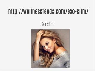 Exo Slim ==>> http://wellnessfeeds.com/exo-slim/