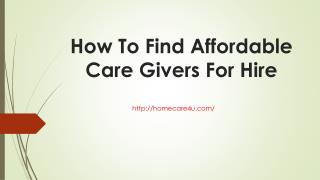 How To Find Affordable Care Givers For Hire