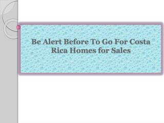 Be Alert Before To Go For Costa Rica Homes for Sales