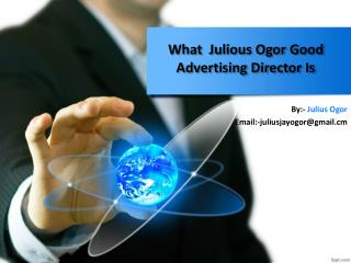 What  Julious Ogor Good Advertising Director Is