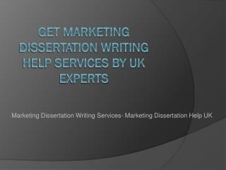 Get Marketing Dissertation Writing Help Services by UK Experts