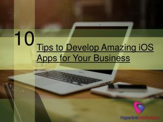 10 Tips to Develop Amazing iOS Apps for Your Business