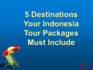 5 Destinations Your Indonesia Tour Packages Must Include