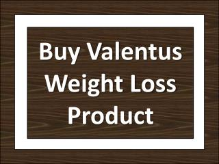 Buy Valentus Weight Loss Product