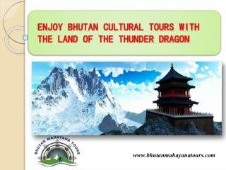 ENJOY BHUTAN CULTURAL TOURS WITH THE LAND OF THE THUNDER DRAGON