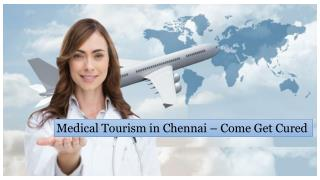 High Quality Medical Tourism in Chennai, India