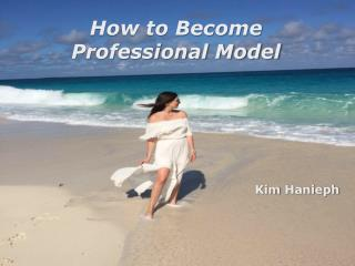 How to Become a Professional Model?  - Kim Hanieph