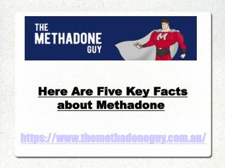 Five Key Facts about Methadone - The Methadone Guy