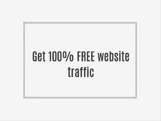 Get 100% FREE website traffic