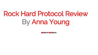 Rock Hard Protocol System Review By Anna Young All About This Guide