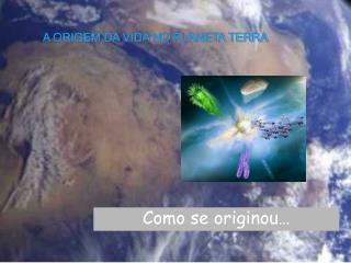 A ORIGEM DA VIDA NO PLANETA TERRA