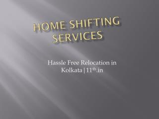 Packers and Movers in Kolkata @ http://www.11th.in/packers-and-movers-kolkata.html