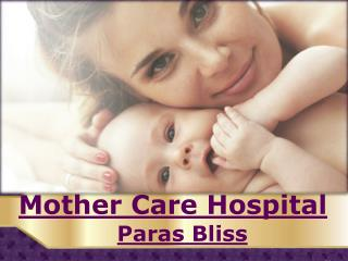 Mother Care Hospital - Paras Bliss