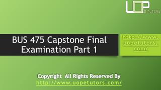 BUS 475 Capstone Final Exam 1 - Bus 475 Final Exam Part 1 Answers : UOP E Tutors