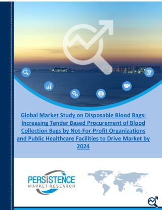 Global Disposable Blood Bags market is expected to exceed 320 Mn units by 2024 end, increasing at a CAGR of 11.9%– PMR R