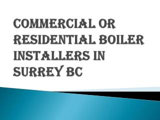 Commercial or Residential Boiler Installers in Surrey BC