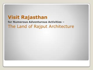 Visit Rajasthan for Numerous Adventurous Activities – The Land of Rajput Architecture