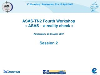 ASAS-TN2 Fourth Workshop    ASAS   a reality check    Amsterdam, 23-25 April 2007   Session 2