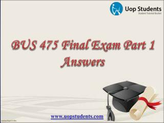 BUS 475 Capstone Final Examination Part 1 - BUS 475 Sample Final Exam Answers - UOP Students