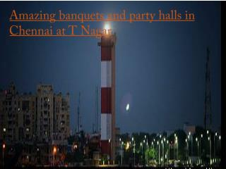 Amazing banquets and party halls in Chennai at T Nagar
