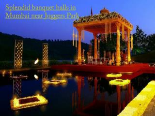 Splendid banquet halls in Mumbai near Joggers Park