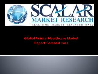 Global Animal Healthcare Market by Products, Market Dynamics, Market Segmentation, and Market Geography Analysis Report