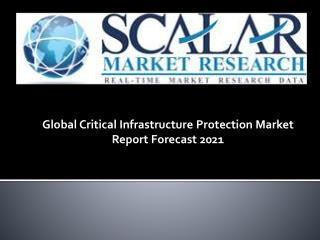 Global Critical Infrastructure Protection Market by Components, Market Dynamics, Market Segmentation, and Market Geograp