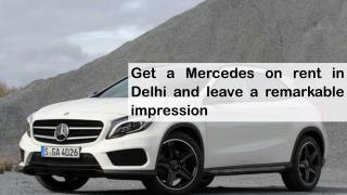 Get a Mercedes on rent in Delhi and leave a remarkable impression