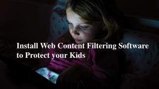 Install Web Content Filtering Software to Protect your Kids
