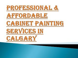 Affordable Professional Cabinet Painting Services in Calgary