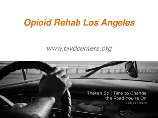 Opioid Rehab Los Angeles - www.blvdcenters.org