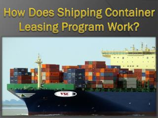 How Does Shipping Container Leasing Program Work?