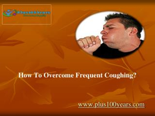 How to overcome frequent coughing