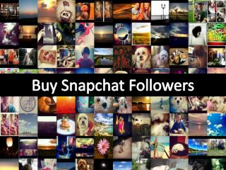 Buying Snapchat Followers – Upgrade Your Graph Of Popularity